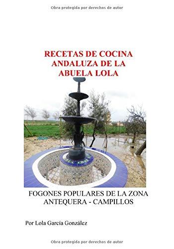 RECETAS DE COCINA ANDALUZA DE LA ABUELA LOLA: FOGONES POPULARES DE LA ZONA DE ANTEQUERA-CAMPILLOS