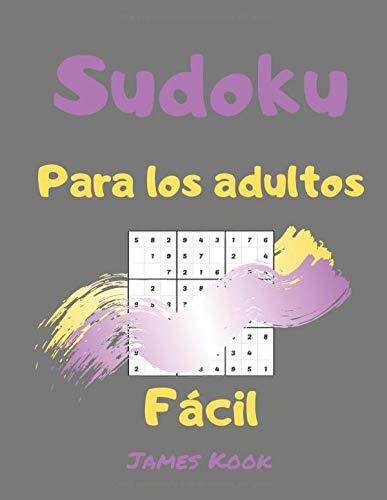 Sudoku fácil para adultos: - 200 cuadrículas de sudoku, soluciones fáciles de actualizar. Excelente para la lógica matemática y el trabajo de memoria. James Kook.