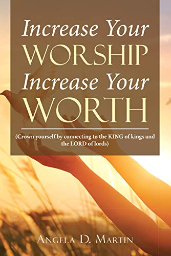 Increase Your Worship Increase Your Worth: (Crown Yourself by Connecting to the King of Kings and the Lord of Lords) (English Edition)