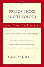 Prepositions and Theology in the Greek New Testament: An Essential Reference Resource for Exegesis