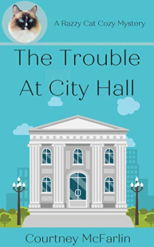 The Trouble At City Hall: A Razzy Cat Cozy Mystery Series #2 by [Courtney McFarlin]