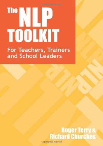 The Nlp Toolkit: Activities and Strategies for Teachers, Trainers and School Leaders: A Step by Step Guide to Using NLP Techniques in the Classroom