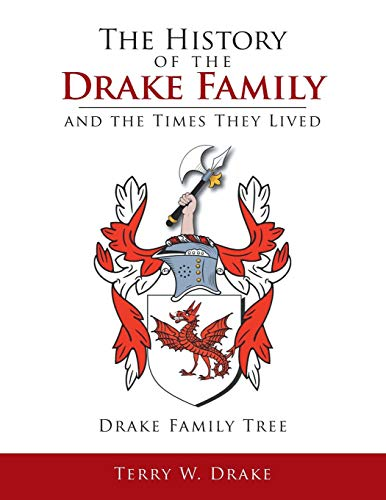 The History of the Drake Family and the Times They Lived: This Is a Study Into the Genealogy of the Drake Family Name.