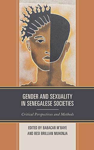 Compare Textbook Prices for Gender and Sexuality in Senegalese Societies: Critical Perspectives and Methods Critical African Studies in Gender and Sexuality  ISBN 9781793601124 by M'Baye, Babacar,Muhonja, Besi Brillian,Coly, Ayo A.,Evans, Ruth,Foley, Ellen E.,Friend, Juliana,M'Baye, Babacar,Muhonja, Besi Brillian,Niang, Cheikh Ibrahima,Packer, Beth,Porter, Amy,Sy, Kadidia,Telingator, Susan,Weeks, Sindiso Mnisi