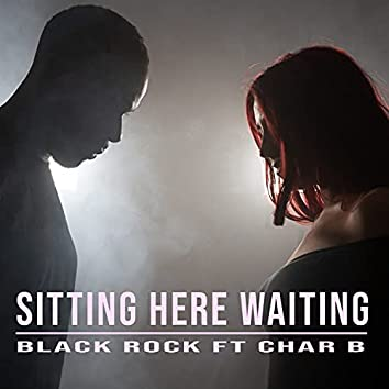 Sitting here waiting (feat. Char B)