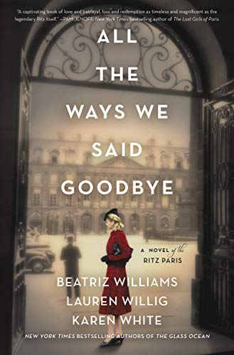 All the Ways We Said Goodbye: A Novel of the Ritz Paris by [Beatriz Williams, Lauren Willig, Karen White]