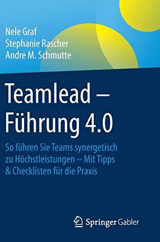 Teamlead – Führung 4.0: So führen Sie Teams synergetisch zu Höchstleistungen - Mit Tipps & Checklisten für die Praxis