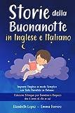 Storie della Buonanotte in Inglese e Italiano: Impara l'Inglese con Testo Parallelo in Italiano. (Edizione Bilingue per Tutti - adatto ai bambini dai 6 anni di età in su).