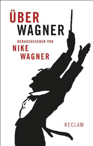 Über Wagner: Von Musikern, Dichtern und Liebhabern. Eine Anthologie