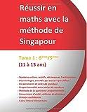 Tome 1 - 6ème/5ème -Réussir en maths avec la méthode de Singapour: « du simple au complexe »
