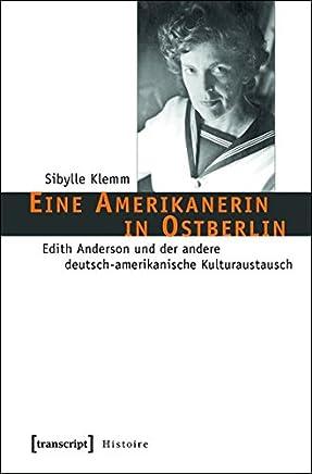 Eine Amerikanerin in Ostberlin: Edith Anderson Und Der Andere Deutsch-Amerikanische Kulturaustausch