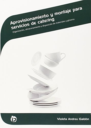 Aprovisionamiento y montaje para servicios de catering: Organización, almacenamiento y disposición de materiales y géneros (Hostelería y turismo)