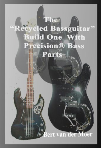 """THE """"RECYCLED BASSGUITAR"""": Build One With Precision® Bass Parts (English Edition)"""