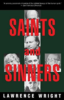 Saints and Sinners: Walker Railey, Jimmy Swaggart, Madalyn Murray O'Hair, Anton LaVey, Will Campbell , Matthew Fox by [Lawrence Wright]