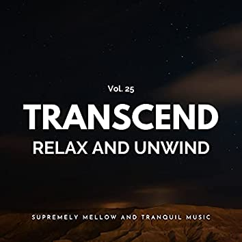Transcend Relax And Unwind - Supremely Mellow And Tranquil Music, Vol. 25