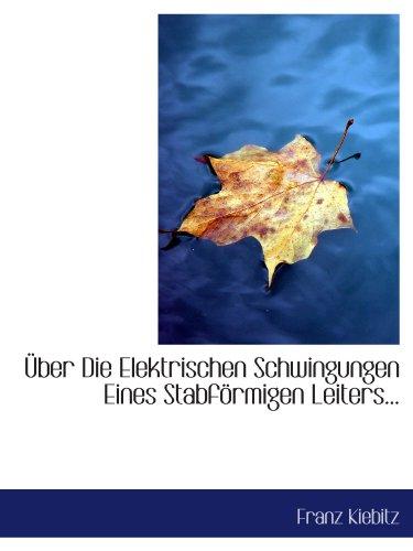 Über Die Elektrischen Schwingungen Eines Stabförmigen Leiters...