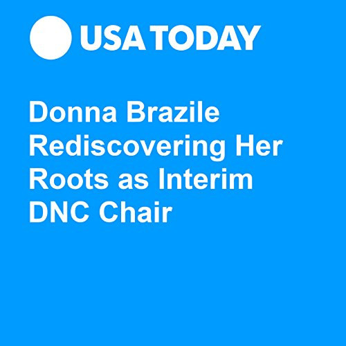 Donna Brazile Rediscovering Her Roots as Interim DNC Chair audiobook cover art