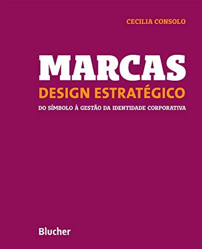 Marcas - Design estratégico: Do símbolo à gestão da identidade corporativa por [Cecilia Consolo]