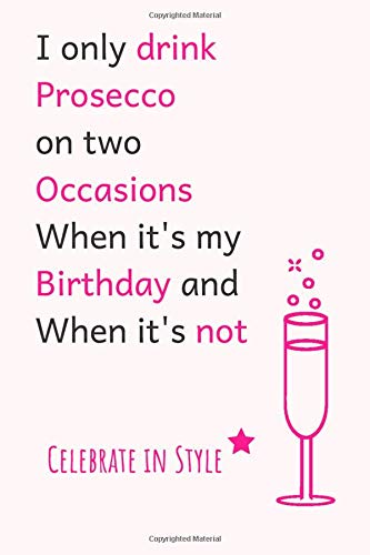 I Only Drink Prosecco On Two Occasions When It's My Birthday And When It's Not: Celebrate & Laugh Notebook. Pretty Cure Notebook. Birthday Reminder Notebook (Pink)
