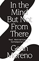 In the Mind But Not From There: Real Abstraction and Contemporary Art