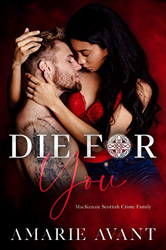 DIE FOR YOU: A Standalone Scottish BWWM Romance (MacKenzie Scottish Crime Family Book 1) by [Amarie Avant, Vixen Designs, Melissa Harrison]