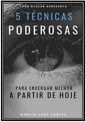 5 Técnicas Poderosas Para Enxergar Melhor a Partir de Hoje: Yoga Ocular na Prática (Portuguese Edition)