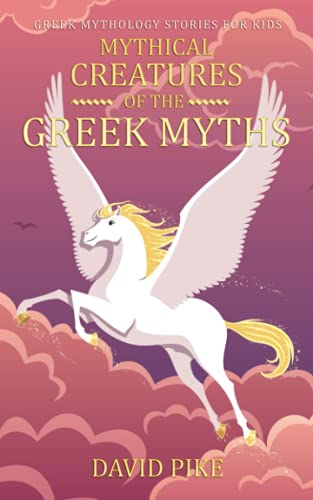 Greek Mythology stories for kids: Mythical Creatures of the Greek Myths (Greek Stories for Young Children)