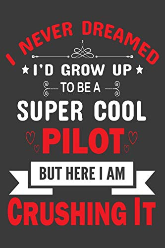 I Never Dreamed to be a Super Cool Pilot: Pilot journal, Pilot Journal Notebook, Pilot Diary, Pilot Life Style, Commercial Pilot, Boeing Pilot, ... Gift for pilot under 7$, Retired Pilot Gift