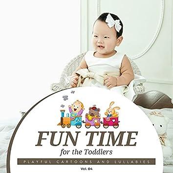 Fun Time For The Toddlers - Playful Cartoons And Lullabies, Vol. 04