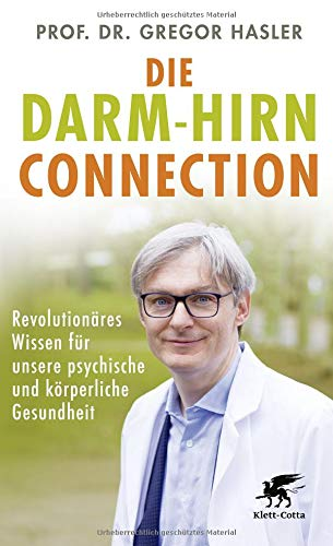 Die Darm-Hirn-Connection: Revolutionäres Wissen für unsere psychische und körperliche Gesundheit (Wissen & Leben): Revolutionres Wissen fr unsere psychische und krperliche Gesundheit