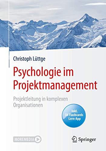 Psychologie im Projektmanagement: Projektleitung in komplexen Organisationen