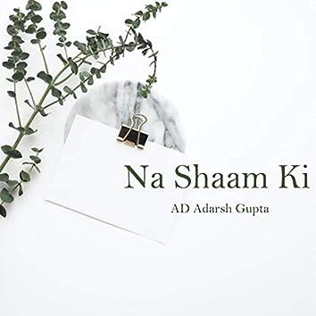 Na Shaam Ki