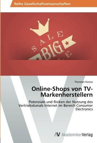 Online-Shops von TV-Markenherstellern: Potenziale und Risiken der Nutzung des Vertriebskanals Internet im Bereich Consumer Electronics