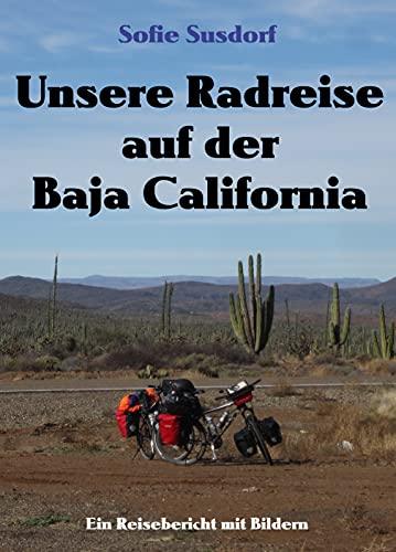 Unsere Radreise auf der Baja California: Ein Reisebericht mit Bildern