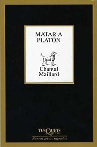 Matar a Platón par Chantal Maillard