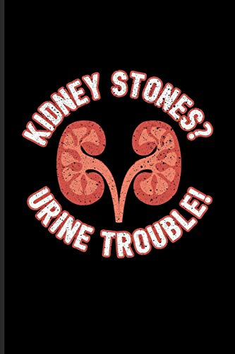 Kidney Stones? Urine Trouble!: Urologist Doctor Undated Planner | Weekly & Monthly No Year Pocket Calendar | Medium 6x9 Softcover | For Anatomy & Physiology Fans