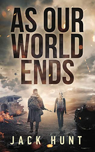 As Our World Ends: A Post-Apocalyptic Survival Thriller (Cyber Apocalypse Book 1) by [Jack Hunt]
