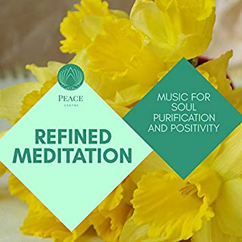 Refined Meditation - Music For Soul Purification And Positivity