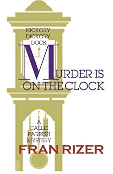 Murder Is on the Clock: A Callie Parrish Mystery 0692540334 Book Cover
