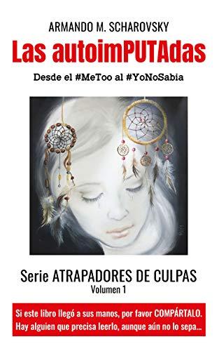 Las autoimPUTAdas: Desde el #MeToo al #YoNoSabia (Atrapadores de culpas nº 1)