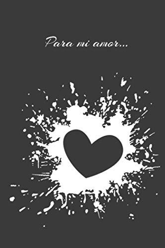 Para mi amor: Libro para escribirle a tu pareja, regalo para tu pareja, matrimonio, novio, novia, recuérdale que os enamoró!