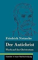 Der Antichrist: Fluch auf das Christentum (Band 100, Klassiker in neuer Rechtschreibung)