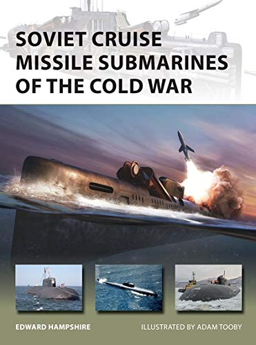 Soviet Cruise Missile Submarines of the Cold War (New Vanguard)