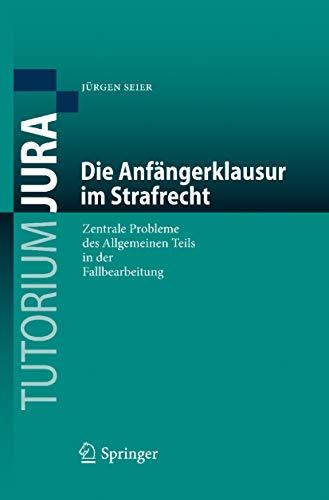 Die Anfängerklausur im Strafrecht: Zentrale Probleme des Allgemeinen Teils in der Fallbearbeitung (Tutorium Jura)