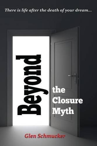 Beyond the Closure Myth by Glen Schmucker (2015-07-22)