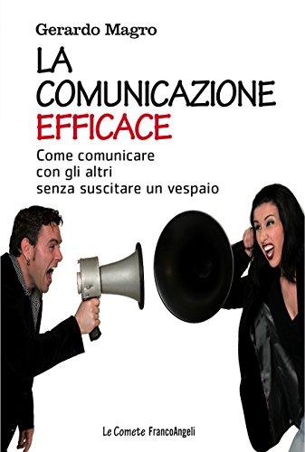 La comunicazione efficace: Come comunicare con gli altri senza suscitare un vespaio