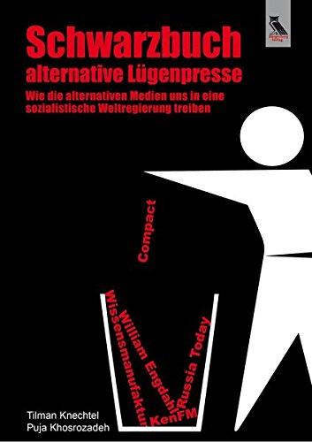 Schwarzbuch alternative Lügenpresse: Wie die alternativen Medien uns in eine sozialistische Weltregierung treiben