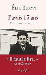 J'avais 15 ans - Vivre, survivre, revivre d'Elie Buzyn