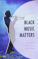 Black Music Matters: Jazz and the Transformation of Music Studies
