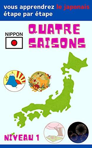 Quatre saisons: vous apprendrez le japonais étape par étape Niveau 1 version française